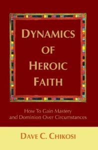 0595415369 | Dynamics of Heroic Faith By: Dave Chikosi