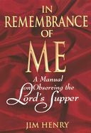 0805420134 | In Remembrance of Me: A Manual on Observing the Lord's Supper