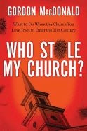 078522601X | Who Stole My Church?: What to Do When the Church You Love Tries to Enter the Twenty-First Century
