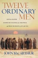 0785288244 | Twelve Ordinary Men: How the Master Shaped His Disciples for Greatness, and What He Wants to Do with You