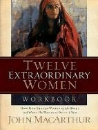 1418505579 | Twelve Extraordinary Women: How God Shaped Women of the Bible, and What He Wants to Do with You