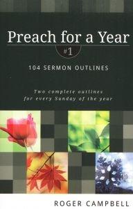 0825426758 | Preach for a Year: 104 Sermon Outlines, Volume 1
