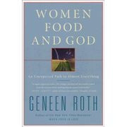 1416543074 | Women, Food, and God: An Unexpected Path to Almost Everything